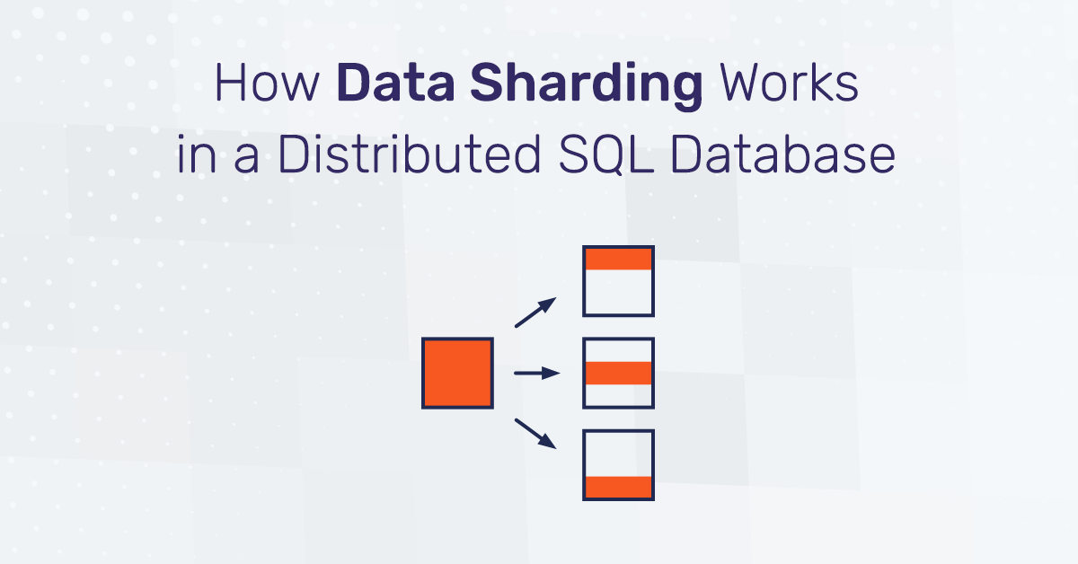 How Data Sharding Works in a Distributed SQL Database - The