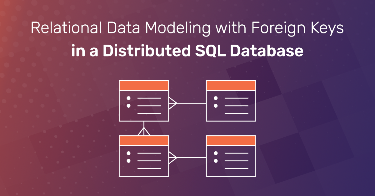 Relational Data Modeling with Foreign Keys in a Distributed