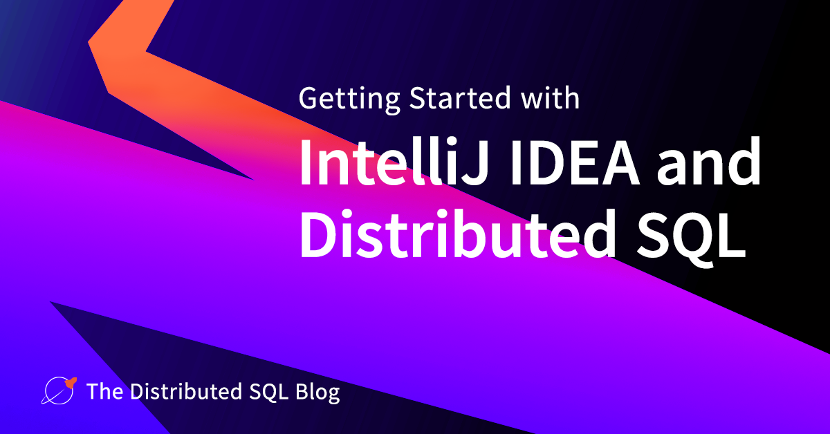 Getting Started with IntelliJ IDEA and Distributed SQL - The Distributed SQL Blog