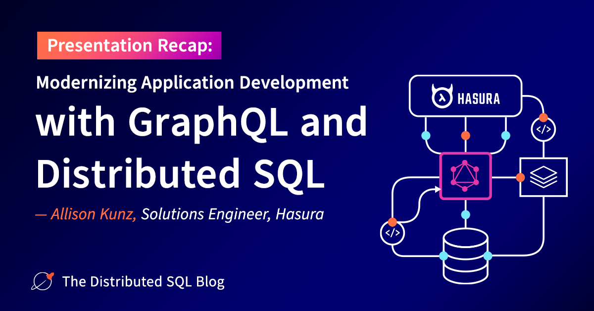 Modernizing Application Development with GraphQL and Distributed SQL